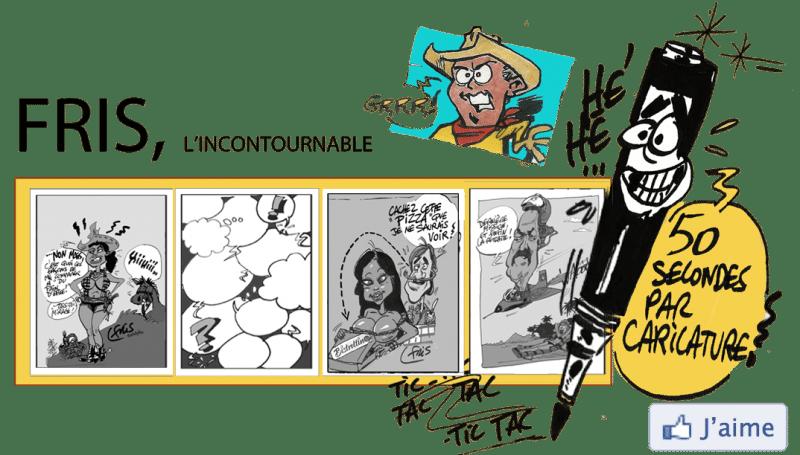 Fris l'incontournable animateur caricaturiste, cliquez sur j'aime ( page facebook)